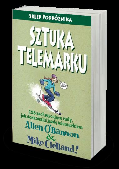 Sztuka telemarku 123 zachwycające rady, jak doskonalić jazdę telemarkiem