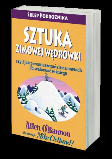 Sztuka zimowej wędrówki czyli jak przemieszczać się na nartach i biwakować w śniegu